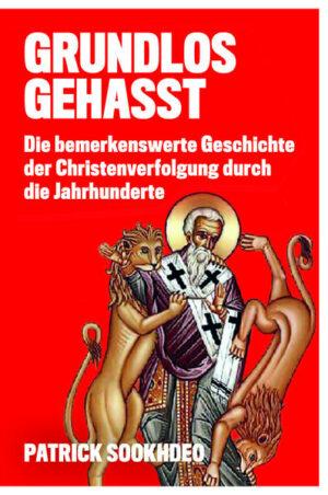 GRUNDLOS GEHASST Die bemerkenswerte Geschichte der Christenverfolgung durch die Jahrhunderte
