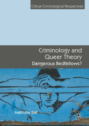 Criminology and Queer Theory: Dangerous Bedfellows?