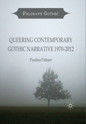 Queering Contemporary Gothic Narrative 1970-2012
