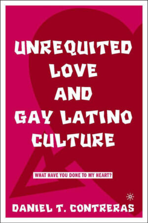 Unrequited Love and Gay Latino Culture: What Have You Done to My Heart? | Bundesamt für magische Wesen