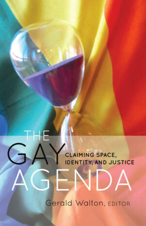 The Gay Agenda: Claiming Space, Identity, and Justice