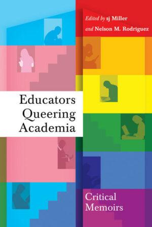 Educators Queering Academia: Critical Memoirs