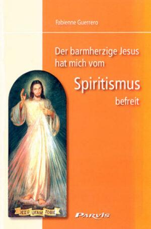 Der barmherzige Jesus hat mich vom Spiritismus befreit | Bundesamt für magische Wesen