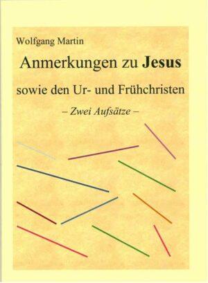 Anmerkungen zu Jesus sowie den Ur- und Frühchristen Zwei Aufsätze