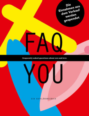 FAQ YOU - Ein Aufklärungsbuch: FAQ YOU - frequently asked questions about sex and love