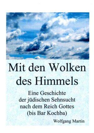 Mit den Wolken des Himmels Eine Geschichte der jüdischen Sehnsucht nach dem Reich Gottes (bis Bar Kochba)