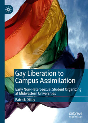 Gay Liberation to Campus Assimilation: Early Non-Heterosexual Student Organizing at Midwestern Universities