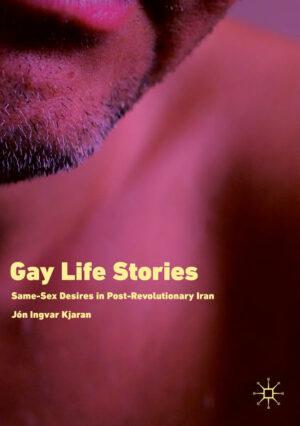 Gay Life Stories: Same-Sex Desires in Post-Revolutionary Iran