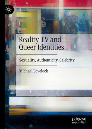 Reality TV and Queer Identities: Sexuality, Authenticity, Celebrity