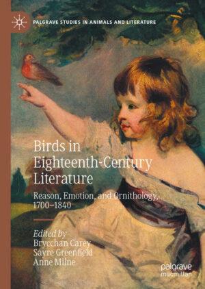 Birds in Eighteenth-Century Literature: Reason, Emotion, and Ornithology, 1700 - 1840