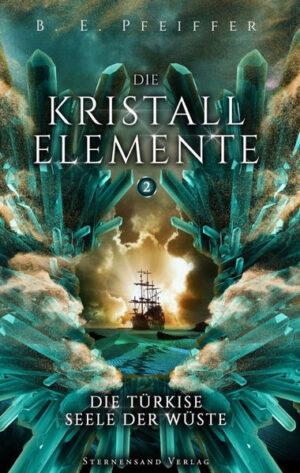 Die Kristallelemente (Band 2): Die türkise Seele der Wüste