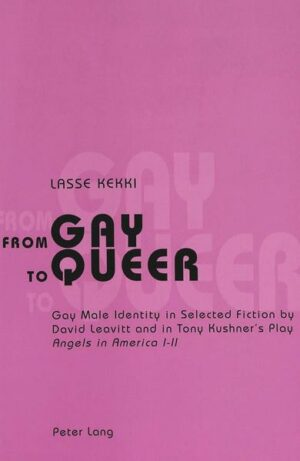 """From Gay to Queer: Gay Male Identity in Selected Fiction by David Leavitt and in Tony Kushner's Play"""" Angels in America"""