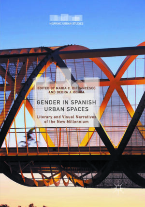 Gender in Spanish Urban Spaces: Literary and Visual Narratives of the New Millennium