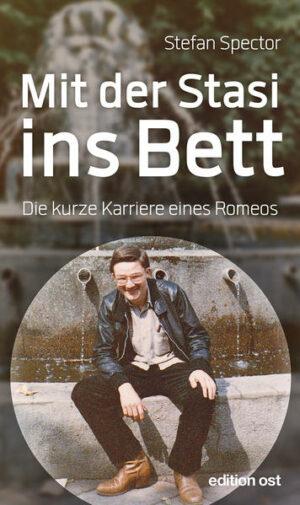 Mit der Stasi ins Bett: Die kurze Karriere eines Romeos