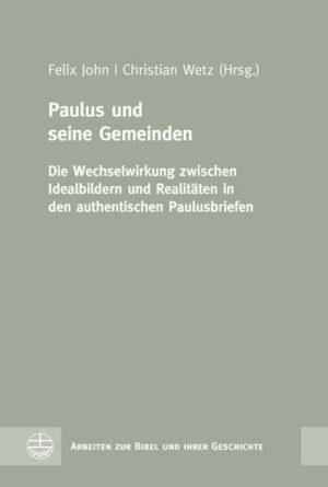 Paulus und seine Gemeinden Die Wechselwirkung zwischen Idealbildern und Realitäten in den authentischen Paulusbriefen