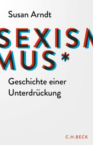 Sexismus: Geschichte einer Unterdrückung