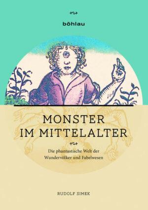 Monster im Mittelalter: Die phantastische Welt der Wundervölker und Fabelwesen