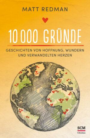 10 000 Gründe Geschichten von Hoffnung, Wundern und verwandelten Herzen