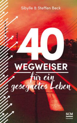 40 Wegweiser für ein gesegnetes Leben