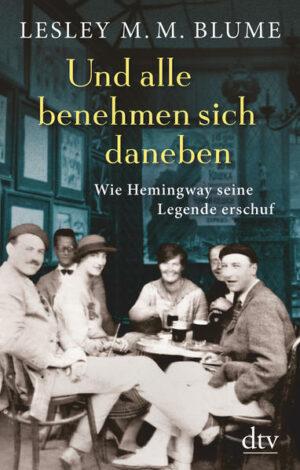 Und alle benehmen sich daneben: Wie Hemingway seine Legende erschuf