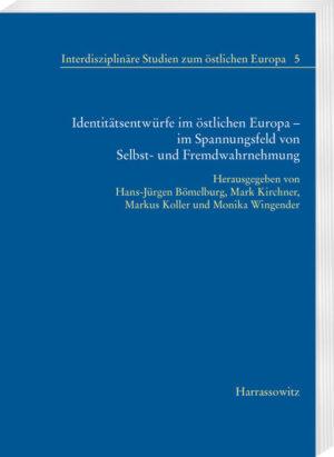 Identitätsentwürfe im östlichen Europa – im Spannungsfeld von Selbst- und Fremdwahrnehmung