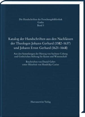 Katalog der Handschriften aus den Nachlässen der Theologen Johann Gerhard (1582–1637) und Johann Ernst Gerhard (1621–1668)