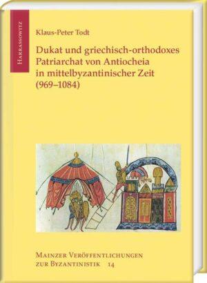 Dukat und griechisch-orthodoxes Patriarchat von Antiocheia in mittelbyzantinischer Zeit (969–1084)