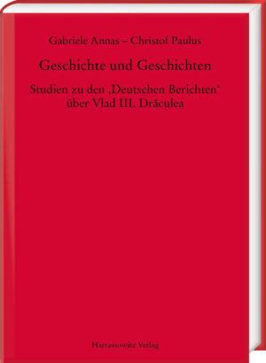Geschichte und Geschichten Studien zu den 'Deutschen Berichten' über Vlad III. Dr?culea
