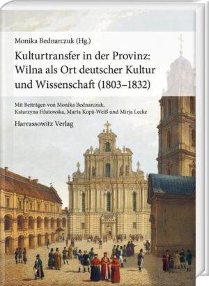 Kulturtransfer in der Provinz: Wilna als Ort deutscher Kultur und Wissenschaft (1803–1832)