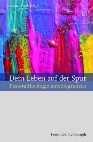 Dem Leben auf der Spur: Pastoraltheologie autobiografisch