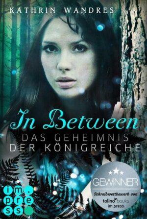 In Between. Das Geheimnis der Königreiche (Band 1)