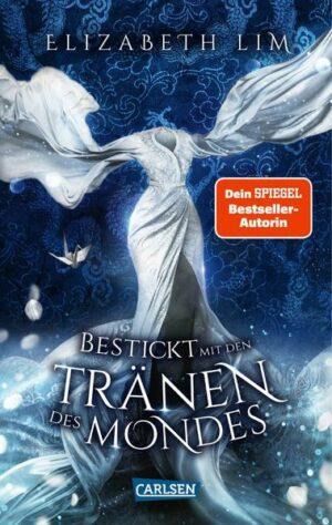 Bestickt mit den Tränen des Mondes (Ein Kleid aus Seide und Sternen 2) Magische Fantasy und eine große Liebe
