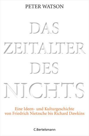 Das Zeitalter des Nichts Eine Ideen- und Kulturgeschichte von Friedrich Nietzsche bis Richard Dawkins