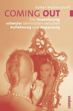 Coming out: Die Inszenierung schwuler Identitäten zwischen Auflehnung und Anpassung