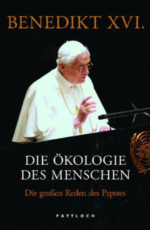 Die Ökologie des Menschen Die großen Reden des Papstes