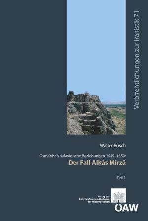 Osmanisch-safavidische Beziehungen 1545-1550: Der Fall Al?âs Mîrzâ