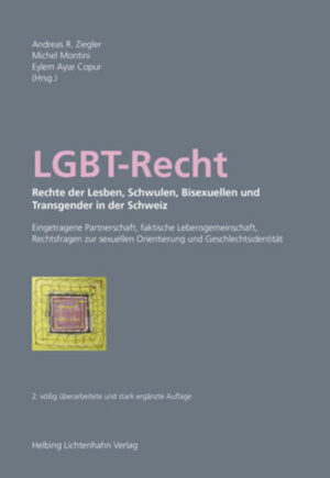 LGBT-Recht: Rechte der Lesben, Schwulen, Bisexuellen und Transgender in der Schweiz: Eingetragene Partnerschaft, faktische Lebensgemeinschaft, Rechtsfragen zur sexuellen Orientierung und Geschlechtsidentität