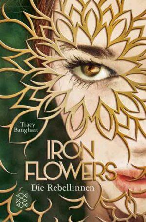 Iron Flowers 1: Die Rebellinnen