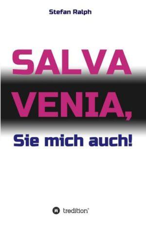 Salva Venia, Sie mich auch!