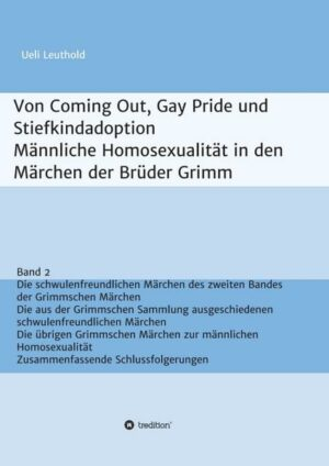 Von Coming Out, Gay Pride und Stiefkindadoption - Männliche Homosexualität in den Märchen der Brüder Grimm 2: Band 2: Die schwulenfreundlichen Märchen des zweiten Bandes der Grimmschen Märchen