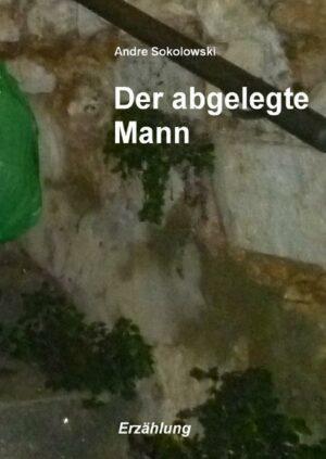 Der abgelegte Mann: Erzählung