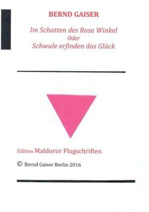 Im Schatten des Rosa Winkel oder Schwule erfinden das Glück: 3. überarbeitete Neuauflage 9/2016
