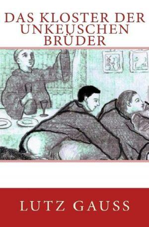 Das Kloster der unkeuschen Brüder: Eine homoerotische Erzählung