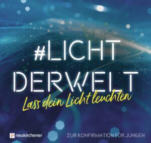 #lichtderwelt. Lass dein Licht leuchten Zur Konfirmation für Jungen