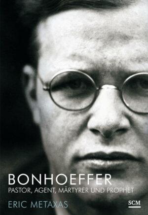 Bonhoeffer Pastor, Agent, Märtyrer und Prophet