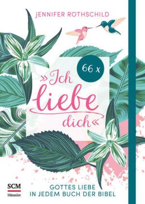"""66 Mal """"Ich liebe dich"""" Gottes Liebe in jedem Buch der Bibel"""