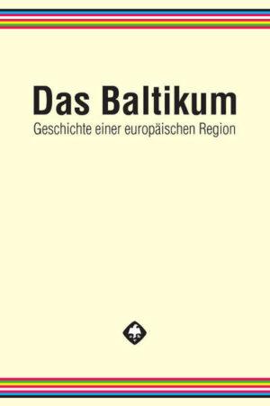 Das Baltikum. Geschichte einer europäischen Region 1-3