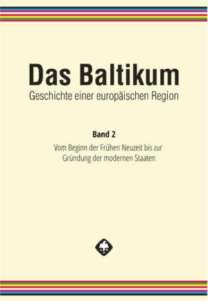 Das Baltikum. Geschichte einer europäischen Region 2