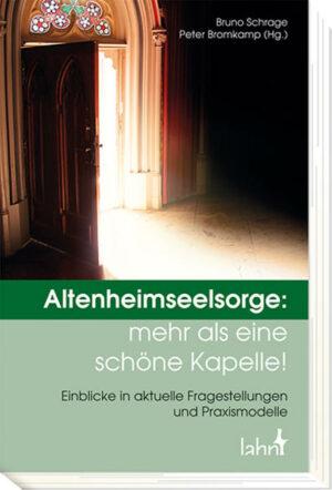 Altenheimseelsorge: mehr als eine schöne Kapelle! Einblicke in aktuelle Fragestellungen und Praxismodelle