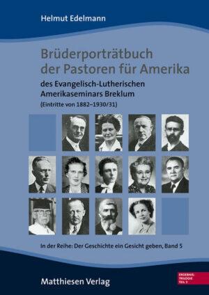 Brüderporträtbuch der Pastoren für Amerika des Evangelisch-Lutherischen Amerikaseminars Breklum (Eintritte von 1882 bis 1930/31)